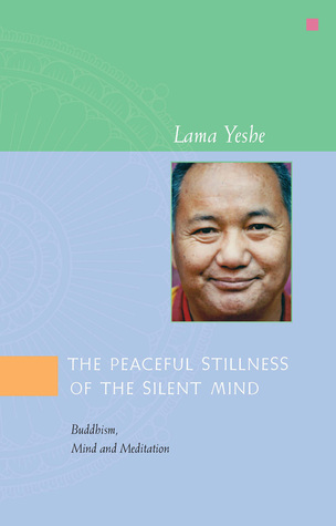 The Peaceful Stillness of the Silent Mind. by Lama Thubten Yeshe