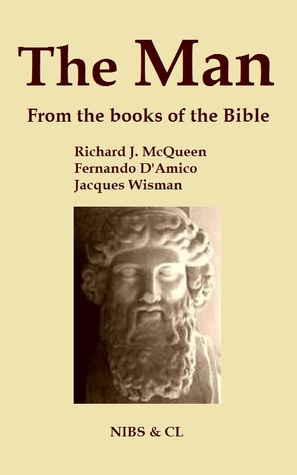 The Man: From the books of the Bible Richard J. McQueen