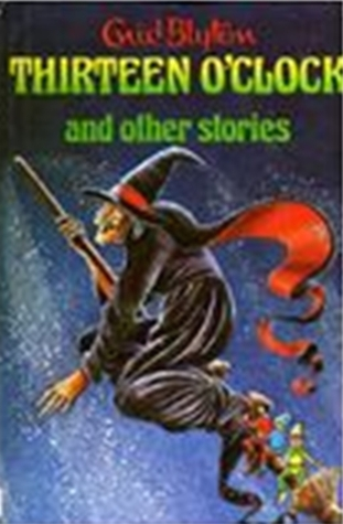 Thirteen O'clock And Other Stories by Enid Blyton