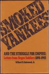 Smoked Yankees and the Struggle for Empire: Letters from Negro Soldiers, 1898-1902
