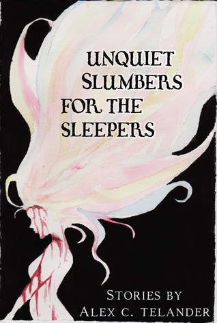 Unquiet Slumbers for the Sleepers by Alex C. Telander