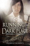 Running Through a Dark Place (Children of the Knight, #2)