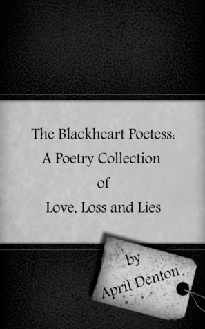 The Blackheart Poetess: A Poetry Collection of Love, Loss, and Lies