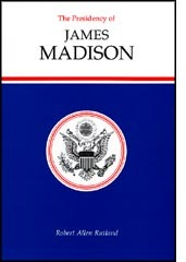 The Presidency of James Madison (American Presidency)