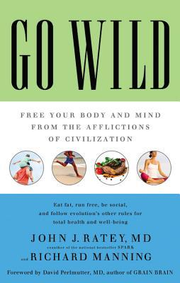 Free download online Go Wild: Free Your Body and Mind from the Afflictions of Civilization PDF