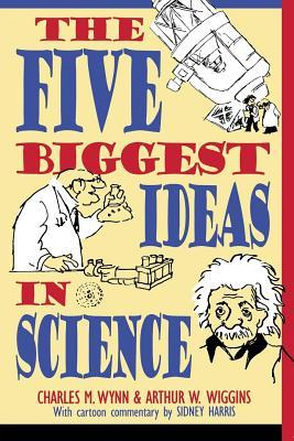 The Five Biggest Ideas in Science by Charles M. Wynn