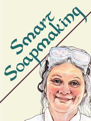 Smart Soapmaking by Anne L. Watson