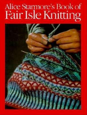 Alice Starmore's Book of Fair Isle Knitting by Alice Starmore