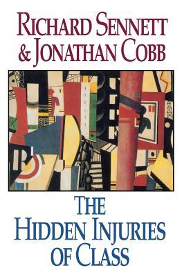 The Hidden Injuries of Class by Richard Sennett