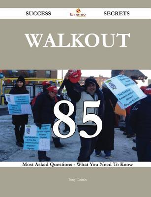 Walkout 85 Success Secrets - 85 Most Asked Questions on Walkout - What You Need to Know  by  Tony Combs