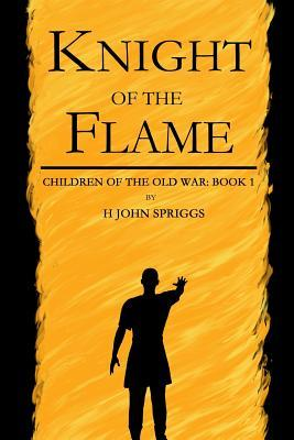 Download online for free Knight of the Flame (Children of the Old War #1) by H. John Spriggs FB2