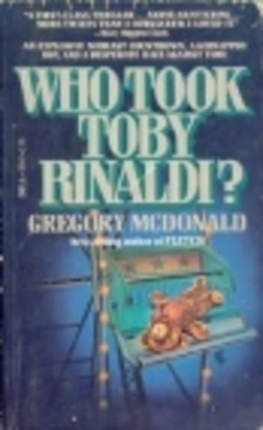 Who Took Toby Rinaldi? by Gregory McDonald