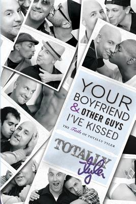 Your Boyfriend and Other Guys I've Kissed by Totally Tyler