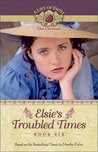 Elsie's Troubled Times (A Life of Faith: Elsie Dinsmore #6)