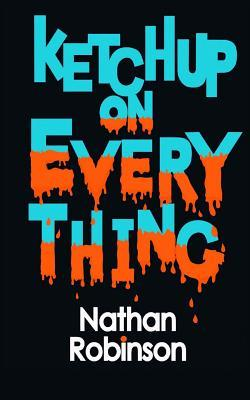 Ketchup on Everything by Nathan Robinson