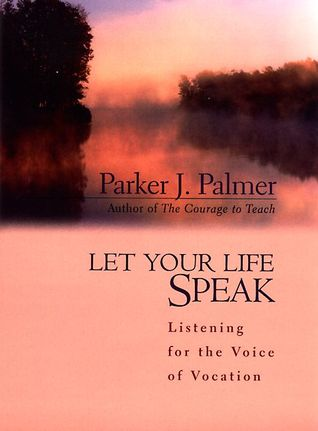 Let Your Life Speak by Parker J. Palmer