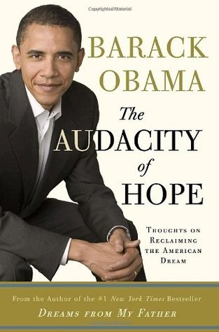 The Audacity Of Hope - Thoughts On Reclaiming The American Dream by Barack Obama
