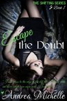 Escape the Doubt (Shifting, #1)