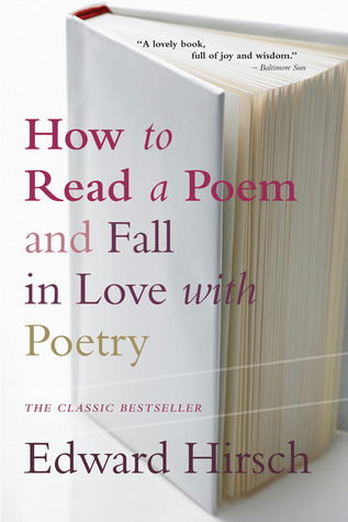 How to Read a Poem and Fall in Love with Poetry by Edward Hirsch
