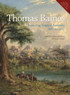 Thomas Baines: Exploring Tropical Australia 1855 to 1857