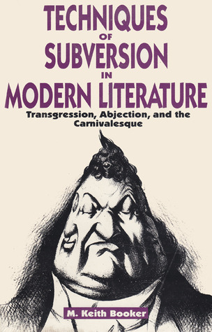 Techniques of Subversion in Modern Literature: Transgression, Abjection, and the Carnivalesque