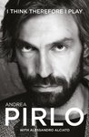 I Think Therefore I Play by Andrea Pirlo