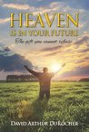 Heaven Is in Your Future by David Arthur DuRocher
