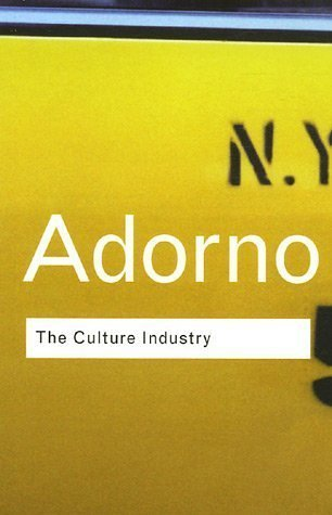 The Culture Industry by Theodor W. Adorno
