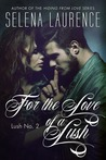 For the Love of a Lush (Lush, #2)