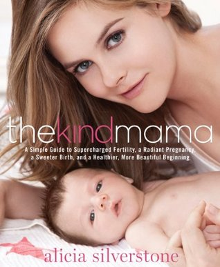 The Kind Mama by Alicia Silverstone