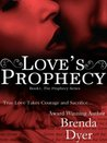 Love's Prophecy by Brenda  Dyer