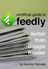 Unofficial Guide To Feedly Better Than Google Reader