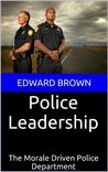 Police Leadership: The Morale Driven Police Department