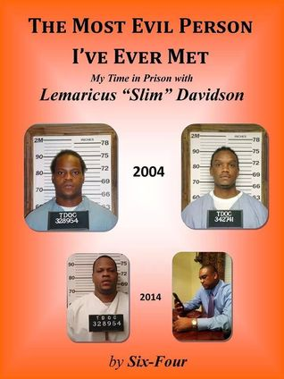 The Most Evil Person Ive Ever Met, My Time in Prison with Lemaricus Davidson  by  Six~Four