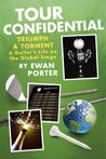 Tour Confidential - Triumph and Torment: A Golfer's Life on the Global Stage