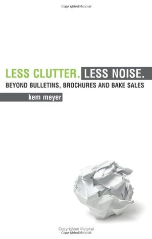 Less Clutter. Less Noise. by Kem Meyer