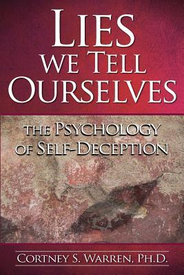 Lies We Tell Ourselves by Cortney S. Warren