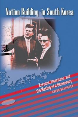 Get Nation Building in South Korea: Koreans, Americans, and the Making of a Democracy PDF