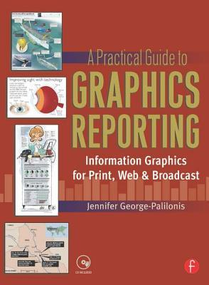 A Practical Guide to Graphics Reporting: Information Graphics for Print, Web & Broadcast [With CDROM]
