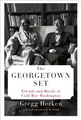 The Georgetown Set: The Establishment Elite Who Waged--and Won--the Cold War
