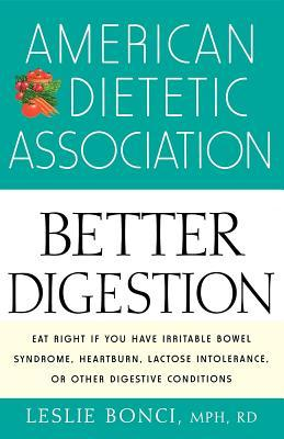 American Dietetic Association Guide to Better Digestion by Leslie Bonci