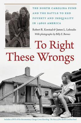To Right These Wrongs: The North Carolina Fund and the Battle to End Poverty and Inequality in 1960s America [With DVD]