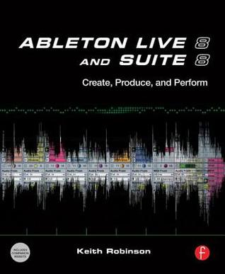 Ableton Live 8 and Suite 8: Create, Produce, Perform