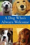 A Dog Who's Always Welcome: Assistance and Therapy Dog Trainers Teach You How to Socialize and Train Your Companion Dog