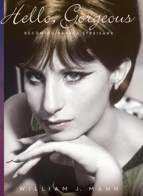 Read Hello, Gorgeous: Becoming Barbra Streisand PDF by William J. Mann