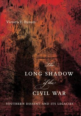 Free download The Long Shadow of the Civil War: Southern Dissent and Its Legacies CHM by Victoria E. Bynum
