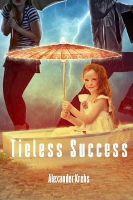 Tieless Success: Conquer Your Happiness Now! Alexander Krebs