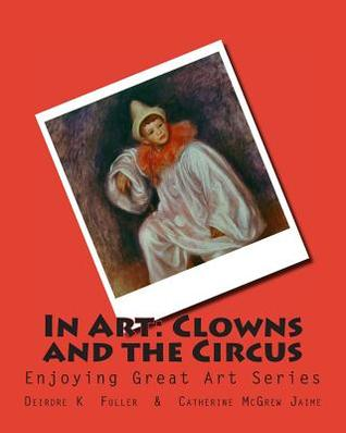 In Art: Clowns and the Circus  by  Deirdre K Fuller