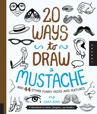20 Ways to Draw a Mustache and 44 Other Funny Faces and Features by Quayside