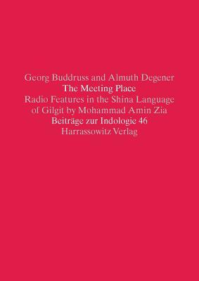 The Meeting Place: Radio Features in the Shina Language of Gilgit  by  Mohammad Amin Zia. Text, Interlinear Analysis and English Translation with a Glossary by Georg Buddruss